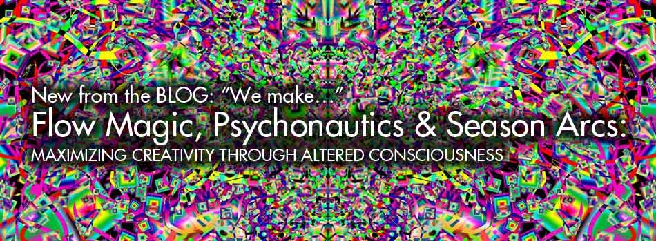 Flow Magic, Psychonautics & Season Arcs: Maximizing creativity through altered consciousness