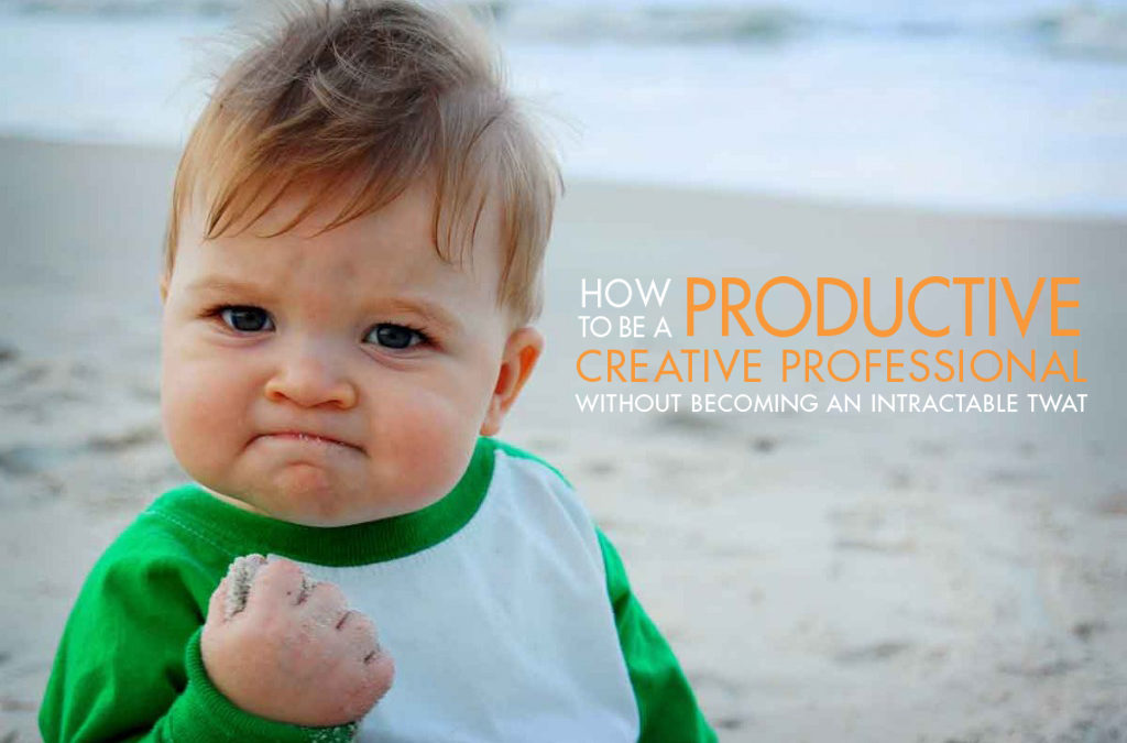 How to be a productive creative professional without becoming an intractable twat
